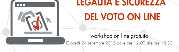 workshop:  legalità e sicurezza del voto on line