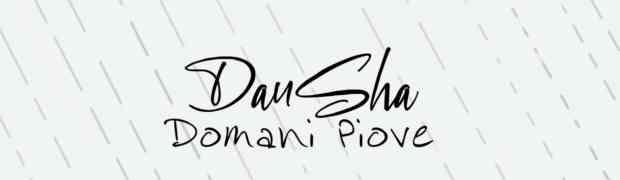 """Il singolo """"Domani Piove"""" è il debutto discografico di DanSha"""