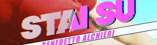 """Benedetto Alchieri in radio e negli store digitali con il nuovo singolo """"Stai su"""""""