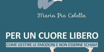 """Maria Pia Colella presenta """"Per un cuore libero. Come gestire le emozioni e non esserne schiavi"""""""