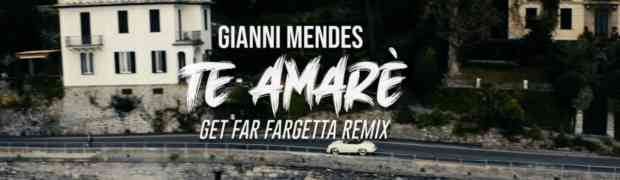"GIANNI MENDES ""Te Amaré"" in una nuova versione remixata da Get Far Fargetta"